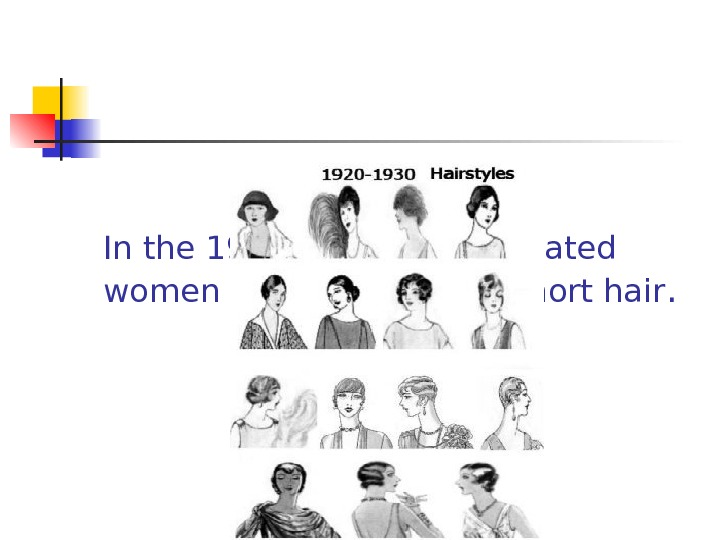 In the 1920 -1930 s emancipated women used to have got short hair.