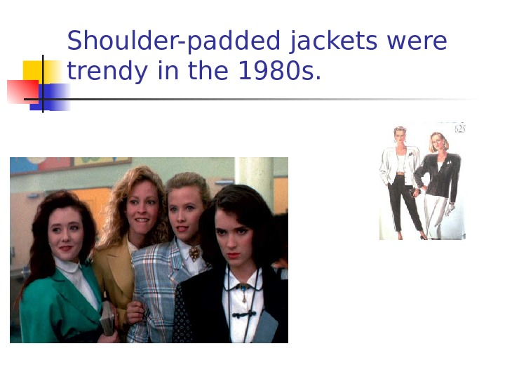 Shoulder-padded jackets were trendy in the 1980 s.