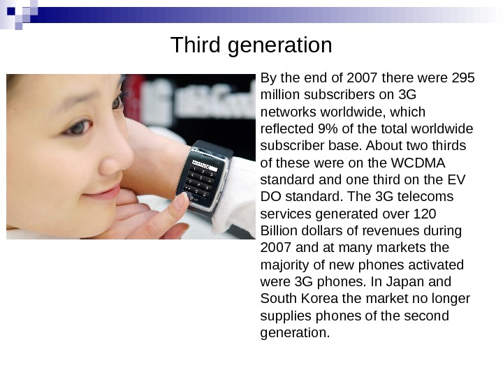 Third generation By the end of 2007 there were 295 million subscribers on 3 G networks