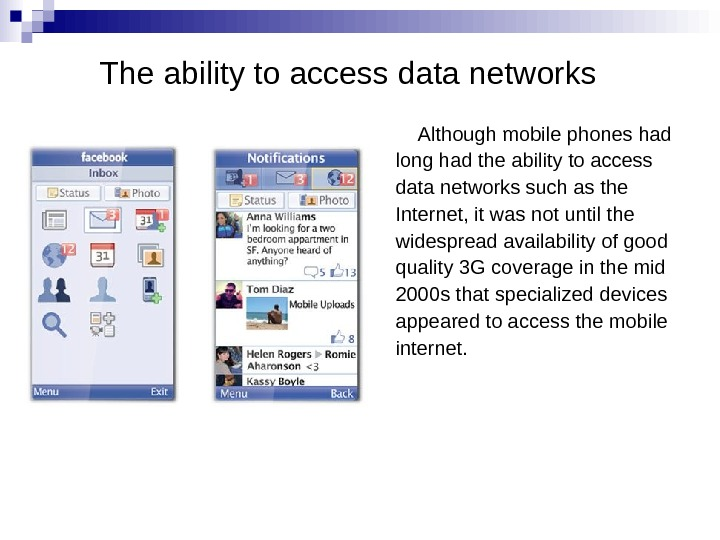 The ability to access data networks Although mobile phones had long had the ability to access