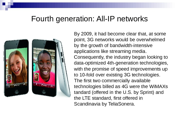 Fourth generation: All-IP networks By 2009, it had become clear that, at some point, 3 G