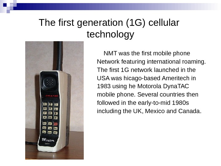 The first generation (1 G) cellular technology NMT was the first mobile phone Network featuring international