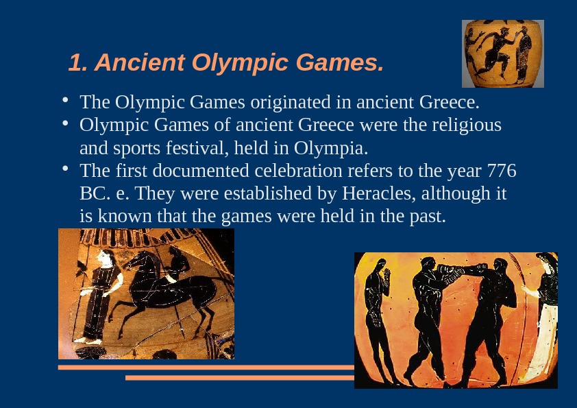 1. Ancient Olympic Games. The Olympic Games originated in ancient Greece.  Olympic Games of ancient