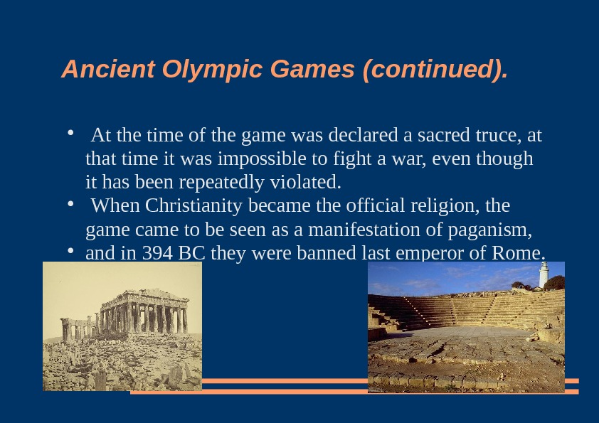 Ancient Olympic Games (continued). At the time of the game was declared a sacred truce, at