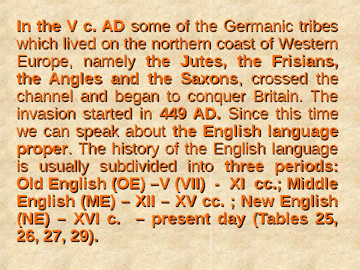 In the V c. AD  some of the Germanic tribes which lived on the northern