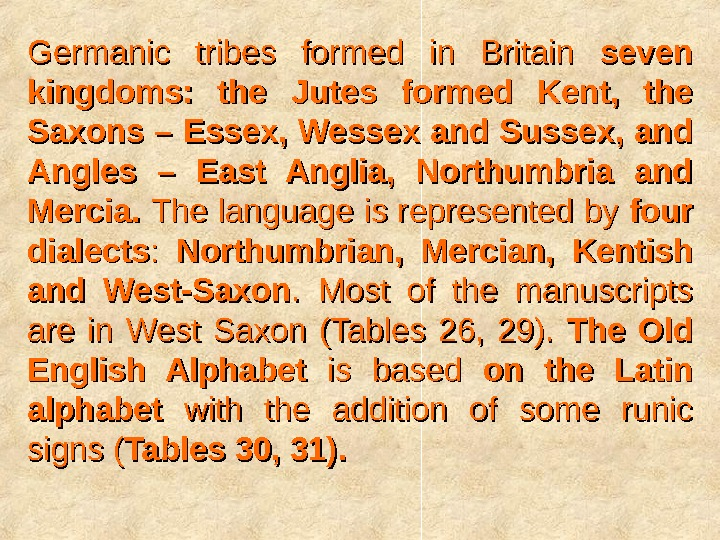 Germanic tribes formed in Britain seven kingdoms:  the Jutes formed Kent,  the Saxons –