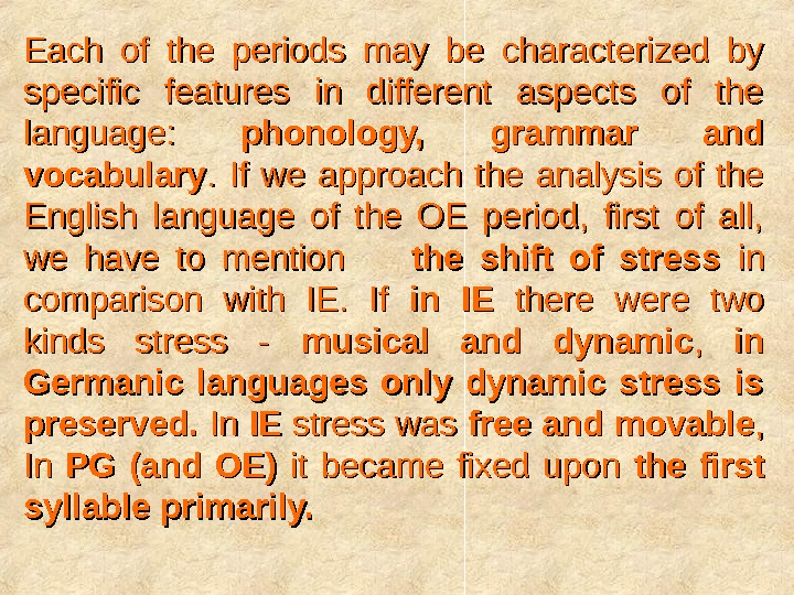 Each of the periods may be characterized by specific features in different aspects of the language: