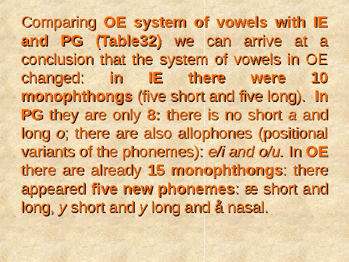 Comparing OE system of vowels with IE and PG (Table 32)  we can arrive at