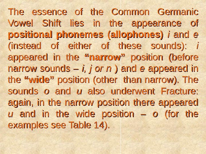 The essence of the Common Germanic Vowel Shift lies in the appearance of positional phonemes (allophones)