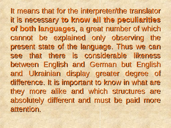 It means that for the interpreter/the translator it is necessary to know all the peculiarities of