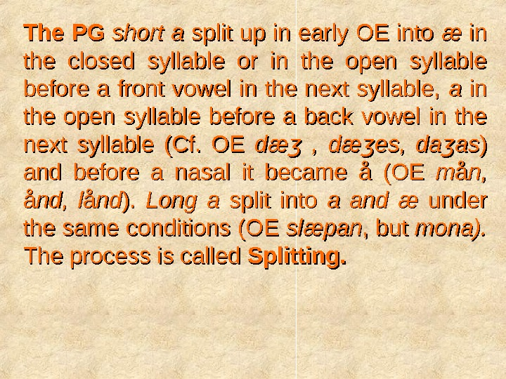 The PG  short a split up in early OE into  ææ in in the