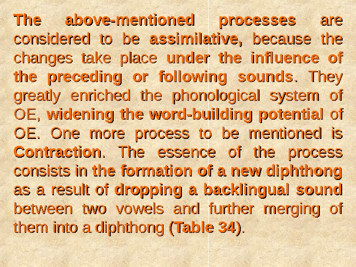 The above-mentioned processes  are considered to be assimilative,  because the changes take place under