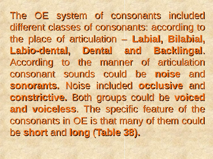 The OE system of consonants included different classes of consonants:  according to the place of