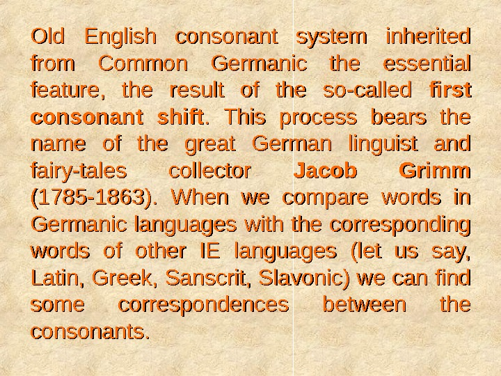 Old English consonant system inherited from Common Germanic the essential feature,  the result of the