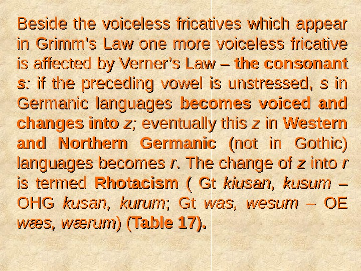 Beside the voiceless fricatives which appear in Grimm's Law one more voiceless fricative is affected by