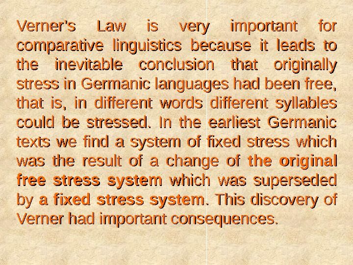 Verner's Law is very important for comparative linguistics because it leads to the inevitable conclusion that