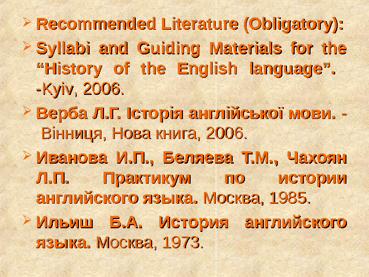 "Recommended Literature (Obligatory):  Syllabi and Guiding Materials for the ""History of the English language""."