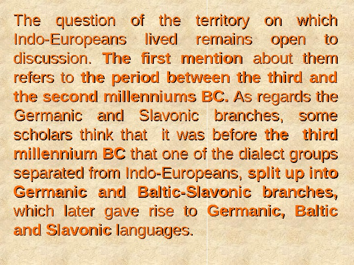 The question of the territory on which Indo-Europeans lived remains open to discussion.  The first
