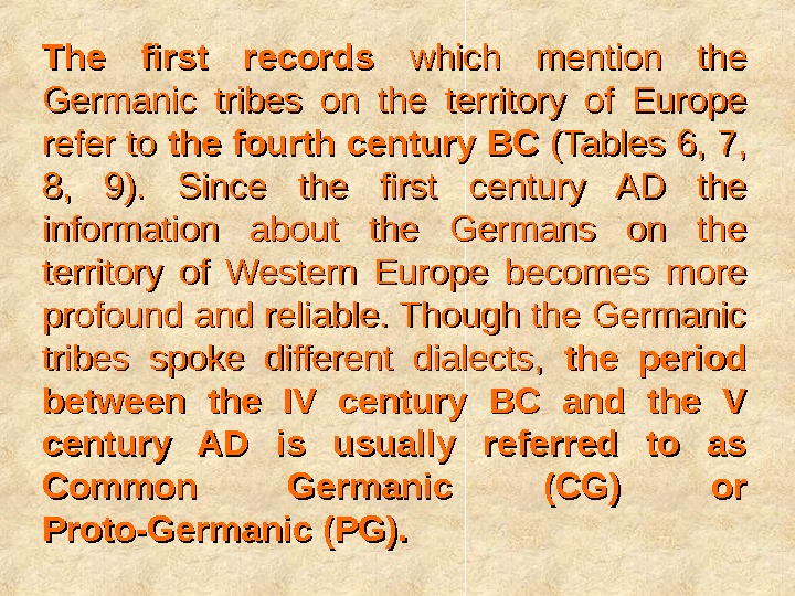 The first records  which mention the Germanic tribes on the territory of Europe refer to