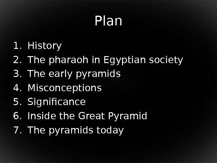 P lan 1. History 2. T he pharaoh in Egyptian society 3. The early pyramids 4.