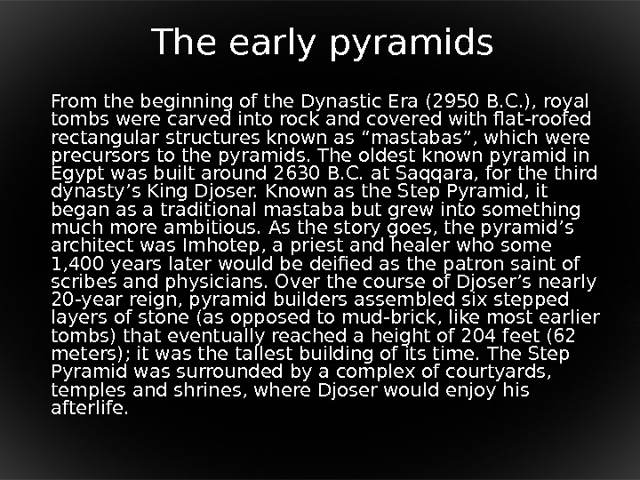 The early pyramids From the beginning of the Dynastic Era (2950 B. C. ), royal tombs