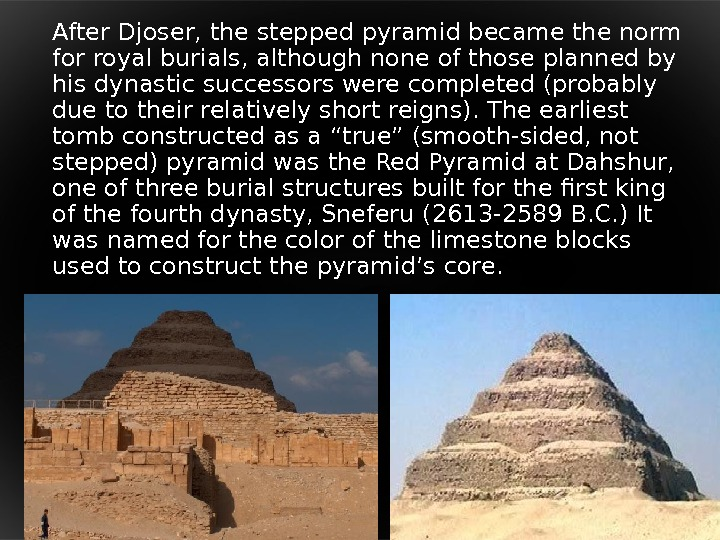 After Djoser, the stepped pyramid became the norm for royal burials, although none of those planned