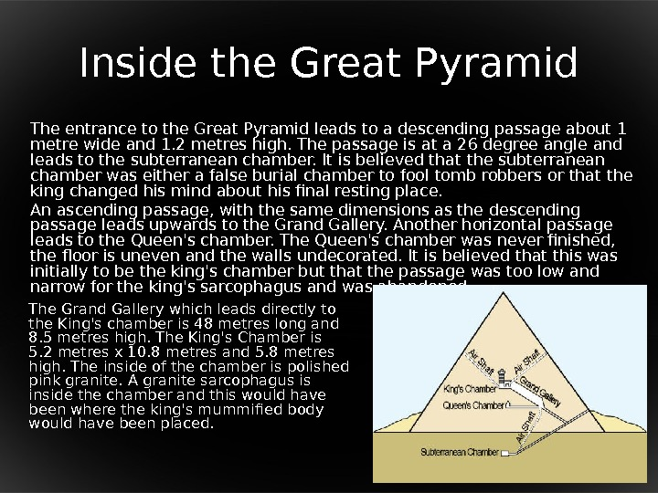 Inside the Great Pyramid The entrance to the Great Pyramid leads to a descending passage about