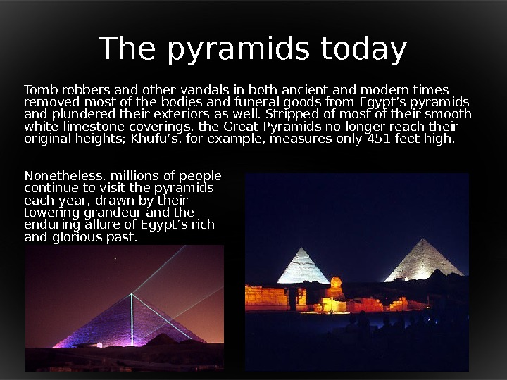 The pyramids today Tomb robbers and other vandals in both ancient and modern times removed most