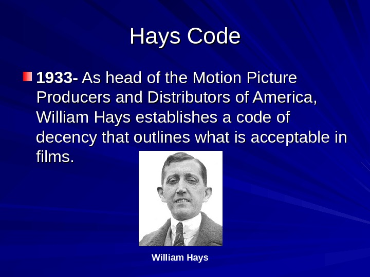Hays Code 1933 - As head of the Motion Picture Producers and Distributors of