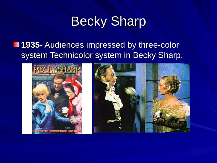 Becky Sharp 1935 - Audiences impressed by three-color system Technicolor system in Becky Sharp.