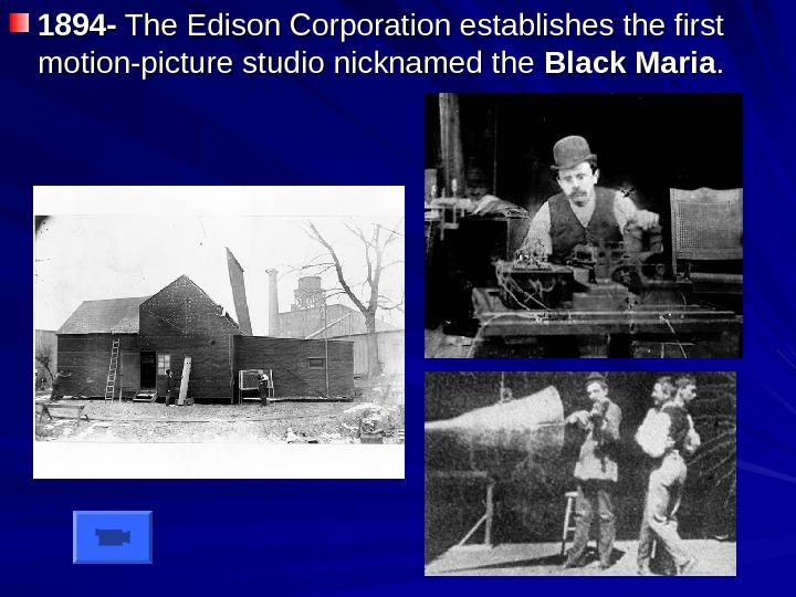 1894 - The Edison Corporation establishes the first motion-picture studio nicknamed the Black Maria.