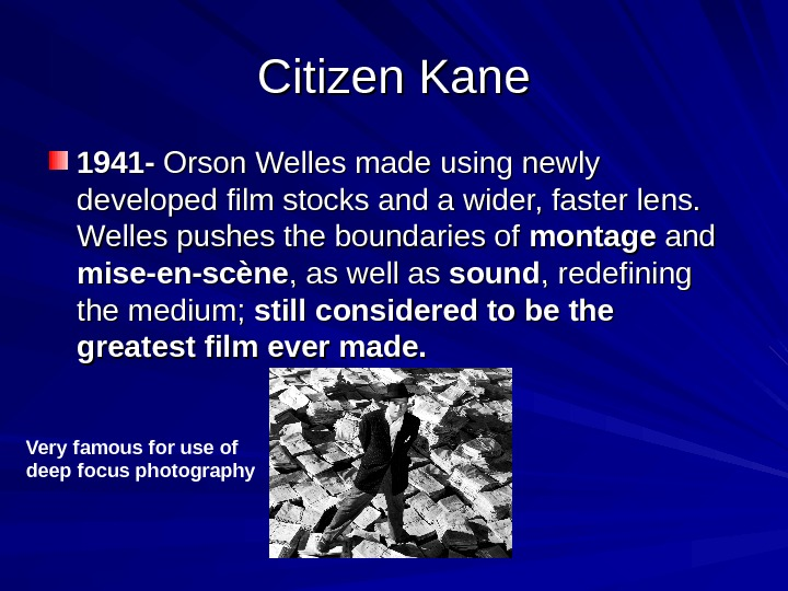 Citizen Kane 1941 - Orson Welles made using newly developed film stocks and a
