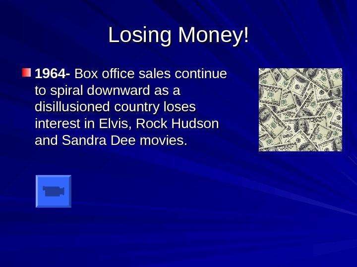 Losing Money! 1964 - Box office sales continue to spiral downward as a disillusioned