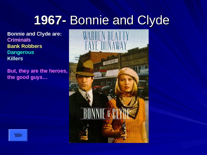 1967 - Bonnie and Clyde are: Criminals Bank Robbers Dangerous Killers But, they are