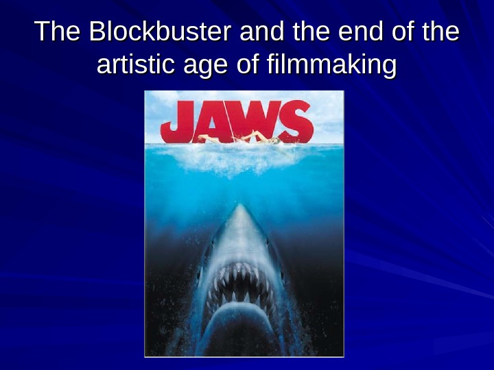 The Blockbuster and the end of the artistic age of filmmaking