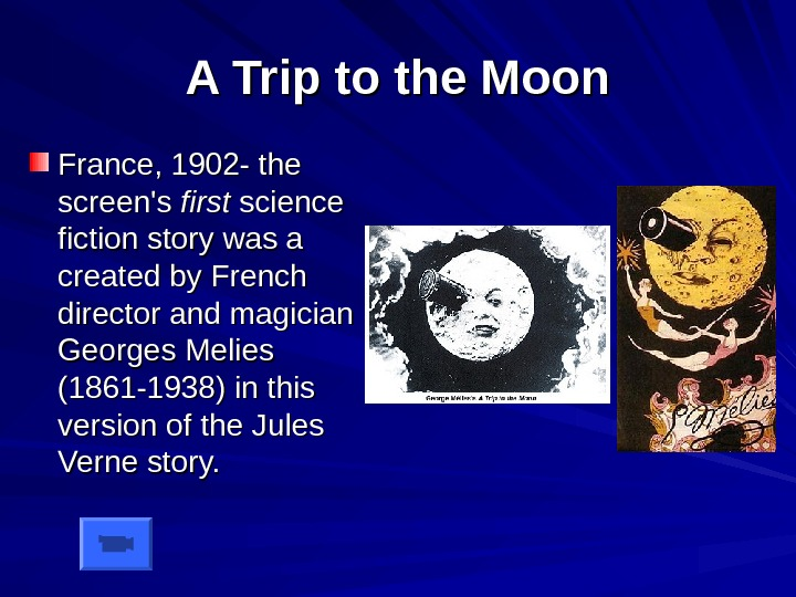 A Trip to the Moon France, 1902 - the screen's first science fiction story