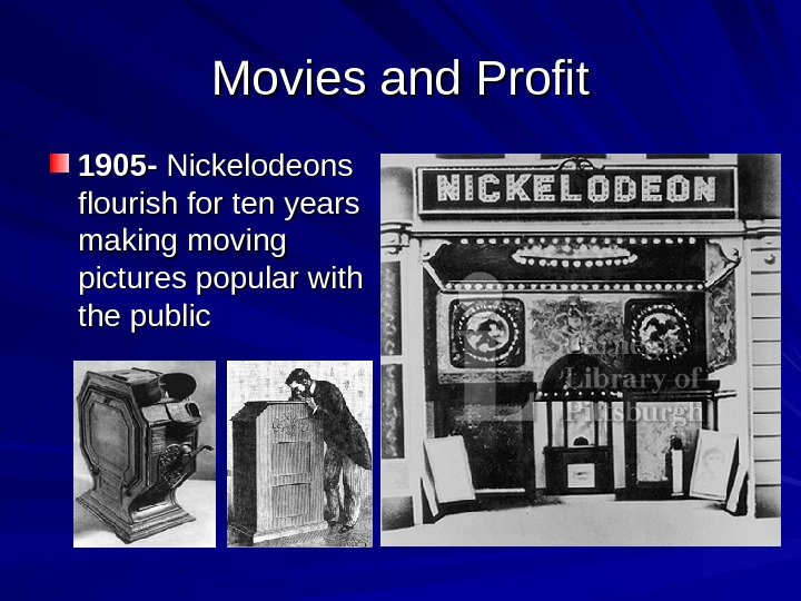 Movies and Profit 1905 - Nickelodeons flourish for ten years making moving pictures popular