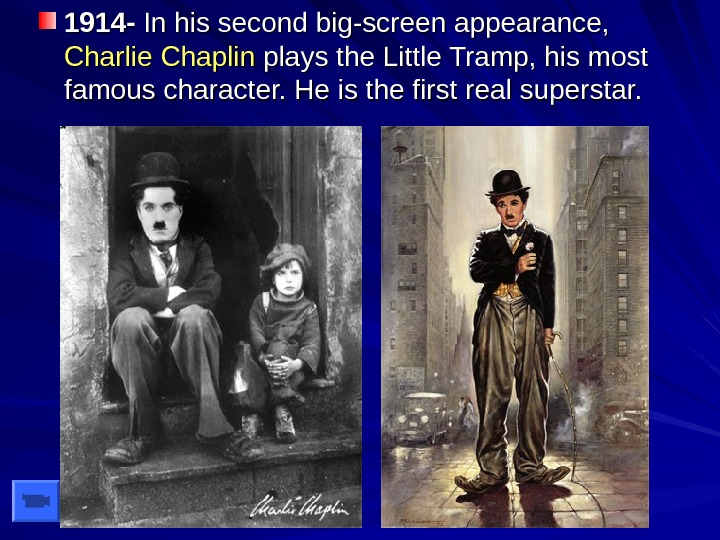 1914 - In his second big-screen appearance,  Charlie Chaplin plays the Little Tramp,