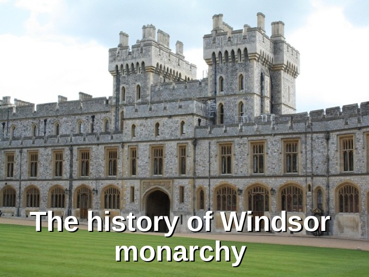 The history of Windsor monarchy