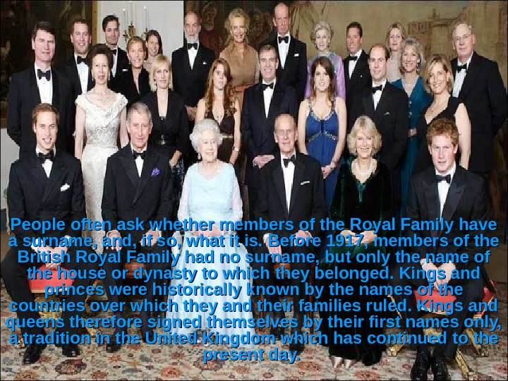 People often ask whether members of the Royal Family have a surname, and, if so,