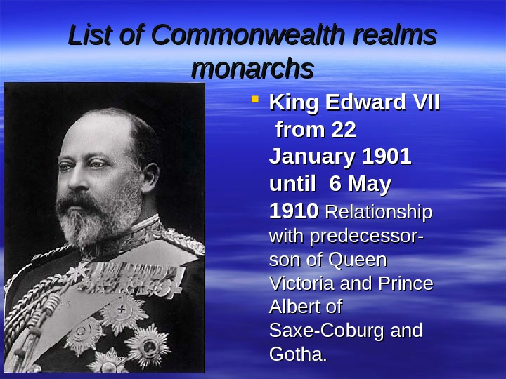 List of Commonwealth realms monarchs King Edward VII  from 22 January 1901 until