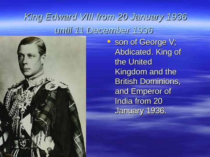 King Edward VIII from 20 January 1936 until 11 December 1936 son of George