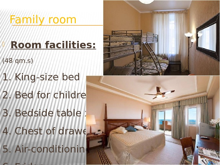 Family room Room facilities: (48 qm. s) 1. King-size bed 2. Bed for children 3. Bedside