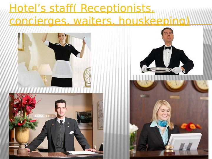 Hotel's staff( Receptionists,  concierges, waiters, houskeeping)