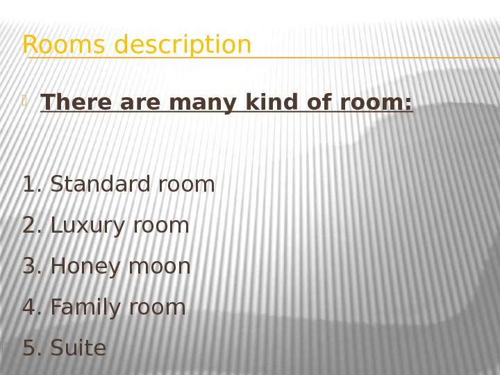 Rooms description  There are many kind of room: 1. Standard room 2. Luxury room 3.