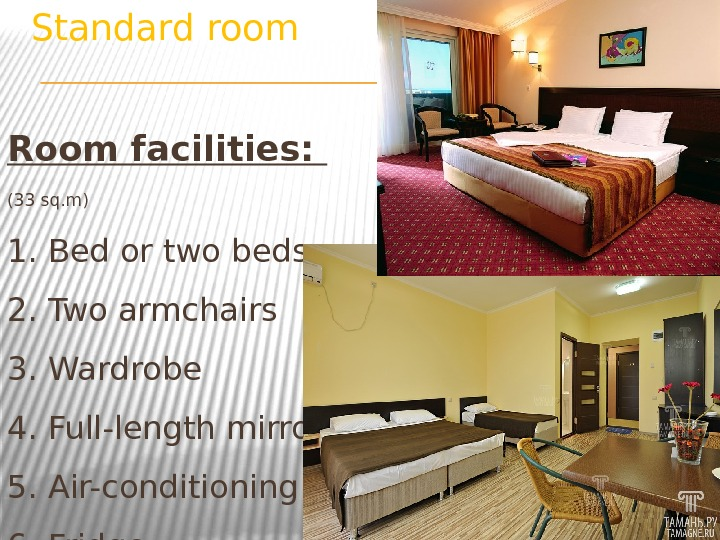 Standard room Room facilities:  (33 sq. m) 1. Bed or two beds 2. Two armchairs
