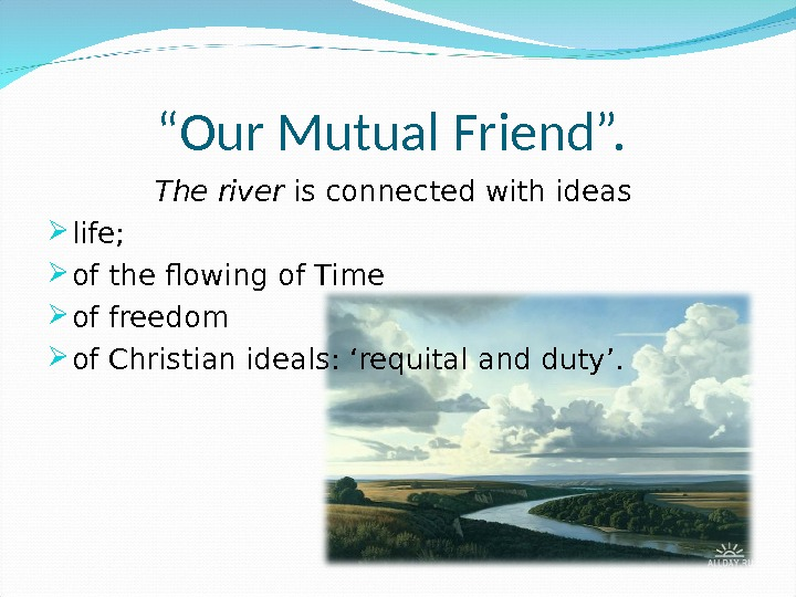 """ Our Mutual Friend"".  The river is connected with ideas  life;  of the"