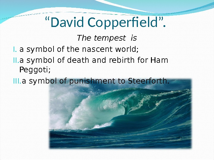 """ David Copperfield"".  The tempest is I. a symbol of the nascent world; II. a"