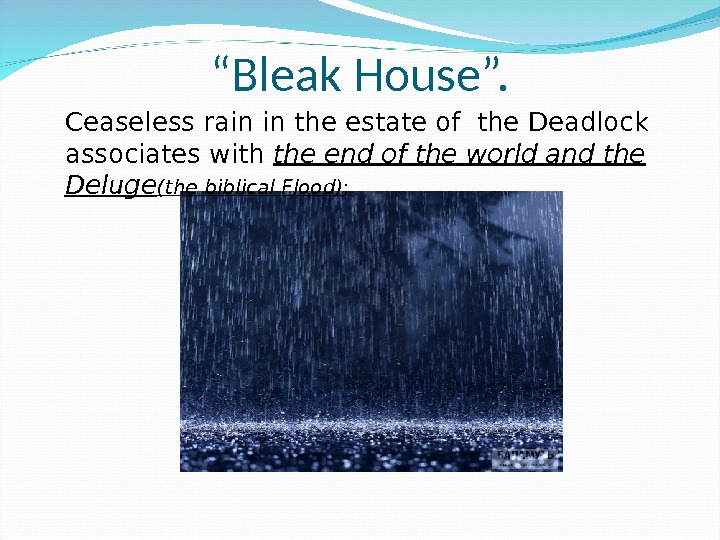 """ Bleak House"". Ceaseless rain in the estate of the Deadlock associates with the end of"