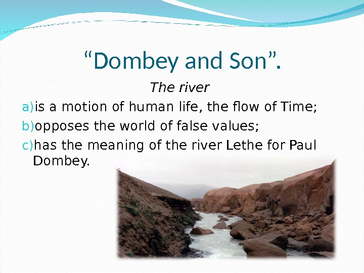""" Dombey and Son"". The river a) is a motion of human life, the flow of"
